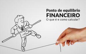 Ponto De Equilibrio Financeiro O Que E E Como Calcular Blog Davos Controladoria - Contabilidade em Sorriso - MT | Tecnosul Contabilidade